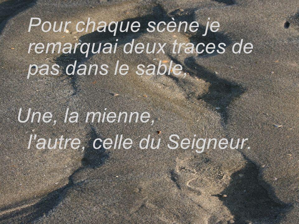 Pour chaque scène je remarquai deux traces de pas dans le sable, Une, la mienne, l'autre, celle du Seigneur.