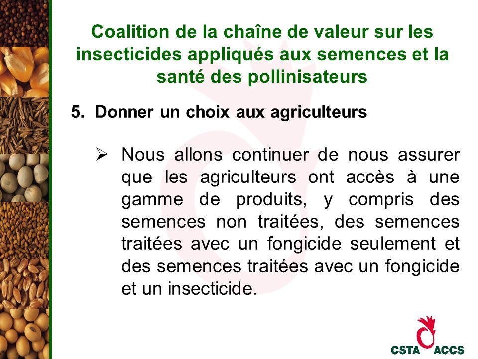 Coalition de la chaîne de valeur sur les insecticides appliqués aux semences et la santé des pollinisateurs 5. Donner un choix aux agriculteurs Nous a