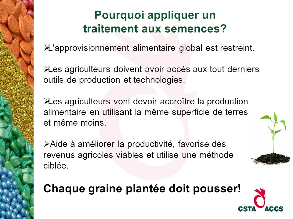 Pourquoi appliquer un traitement aux semences? L'approvisionnement alimentaire global est restreint. Les agriculteurs doivent avoir accès aux tout der