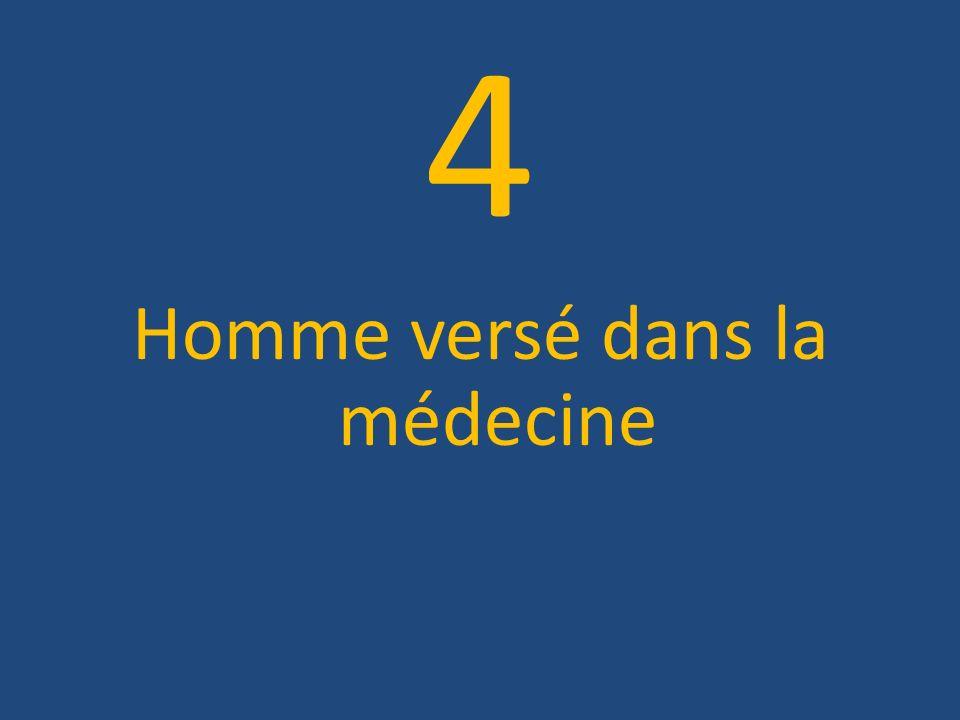 4 Homme versé dans la médecine