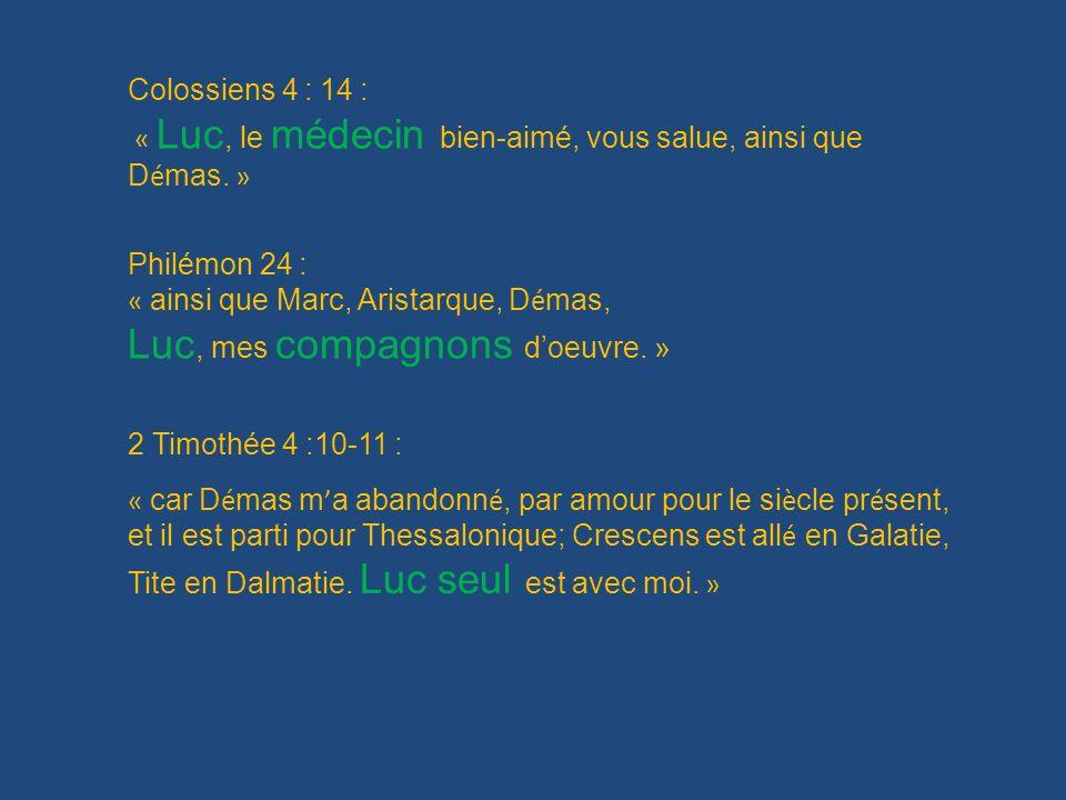 Colossiens 4 : 14 : « Luc, le médecin bien-aimé, vous salue, ainsi que D é mas. » Philémon 24 : « ainsi que Marc, Aristarque, D é mas, Luc, mes compag