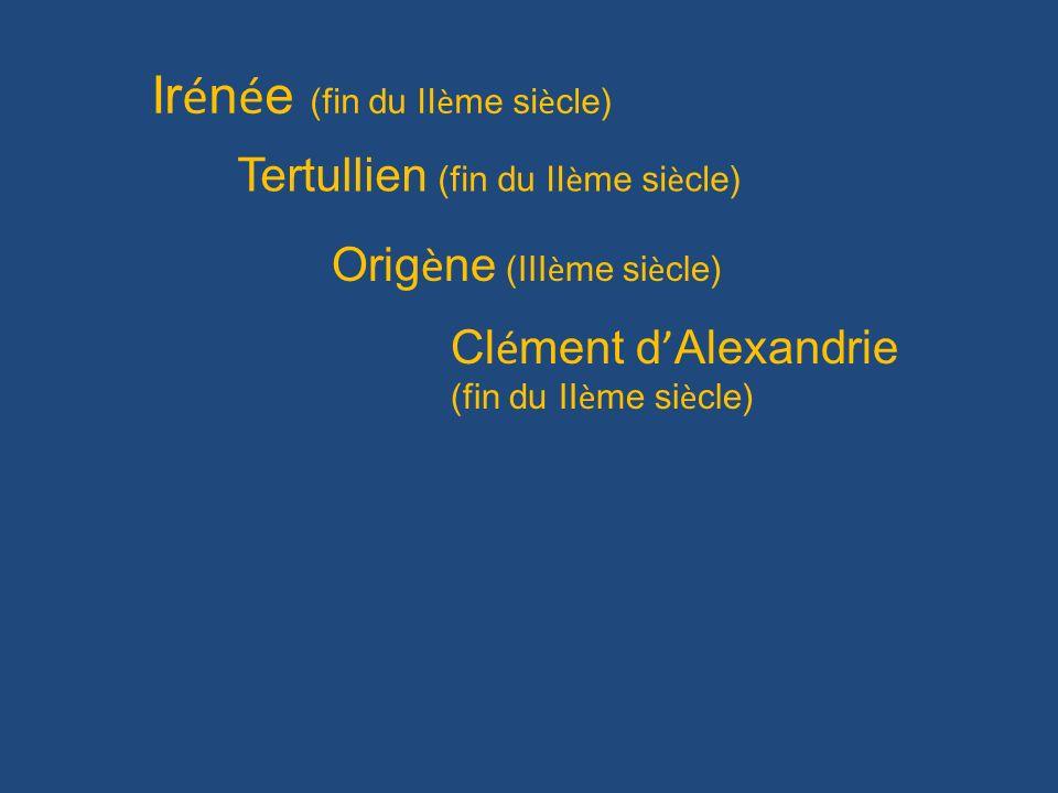 Ir é n é e (fin du II è me si è cle) Tertullien (fin du II è me si è cle) Orig è ne (III è me si è cle) Cl é ment d Alexandrie (fin du II è me si è cl