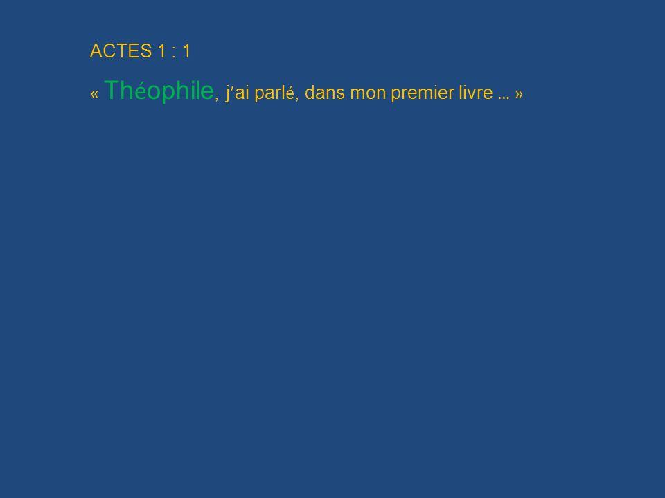 ACTES 1 : 1 « Th é ophile, j ai parl é, dans mon premier livre … »