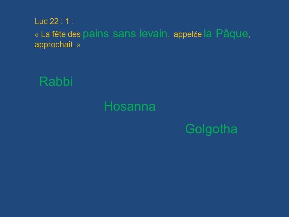 Luc 22 : 1 : « La fête des pains sans levain, appel é e la Pâque, approchait. » Rabbi Hosanna Golgotha