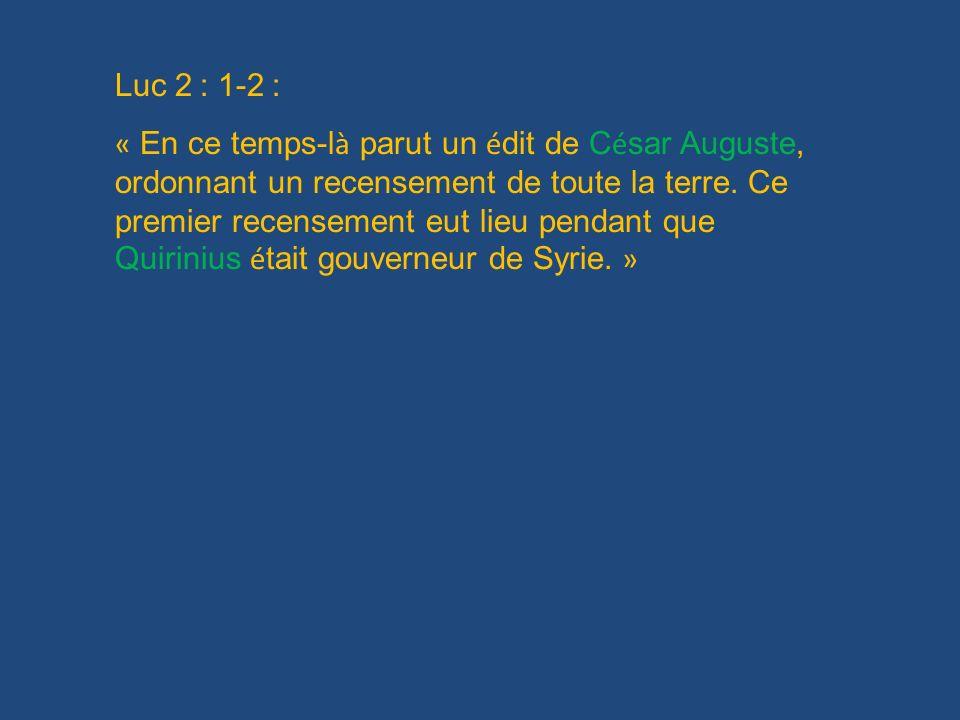 Luc 2 : 1-2 : « En ce temps-l à parut un é dit de C é sar Auguste, ordonnant un recensement de toute la terre. Ce premier recensement eut lieu pendant