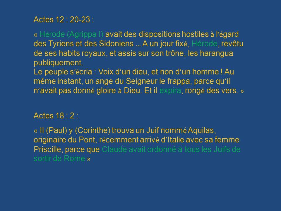 Actes 12 : 20-23 : « H é rode (Agrippa I) avait des dispositions hostiles à l é gard des Tyriens et des Sidoniens … A un jour fix é, Hérode, revêtu de