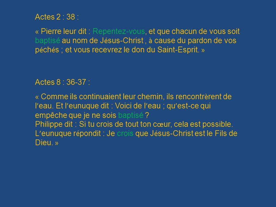 Actes 2 : 38 : « Pierre leur dit : Repentez-vous, et que chacun de vous soit baptisé au nom de J é sus-Christ, à cause du pardon de vos p é ch é s ; e