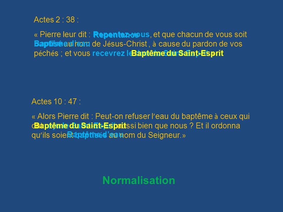 Actes 10 : 47 : « Alors Pierre dit : Peut-on refuser l eau du baptême à ceux qui ont re ç u le Saint-Esprit aussi bien que nous ? Et il ordonna qu ils