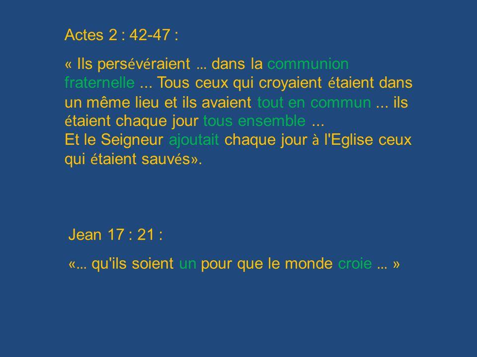 Actes 2 : 42-47 : « Ils pers é v é raient … dans la communion fraternelle... Tous ceux qui croyaient é taient dans un même lieu et ils avaient tout en