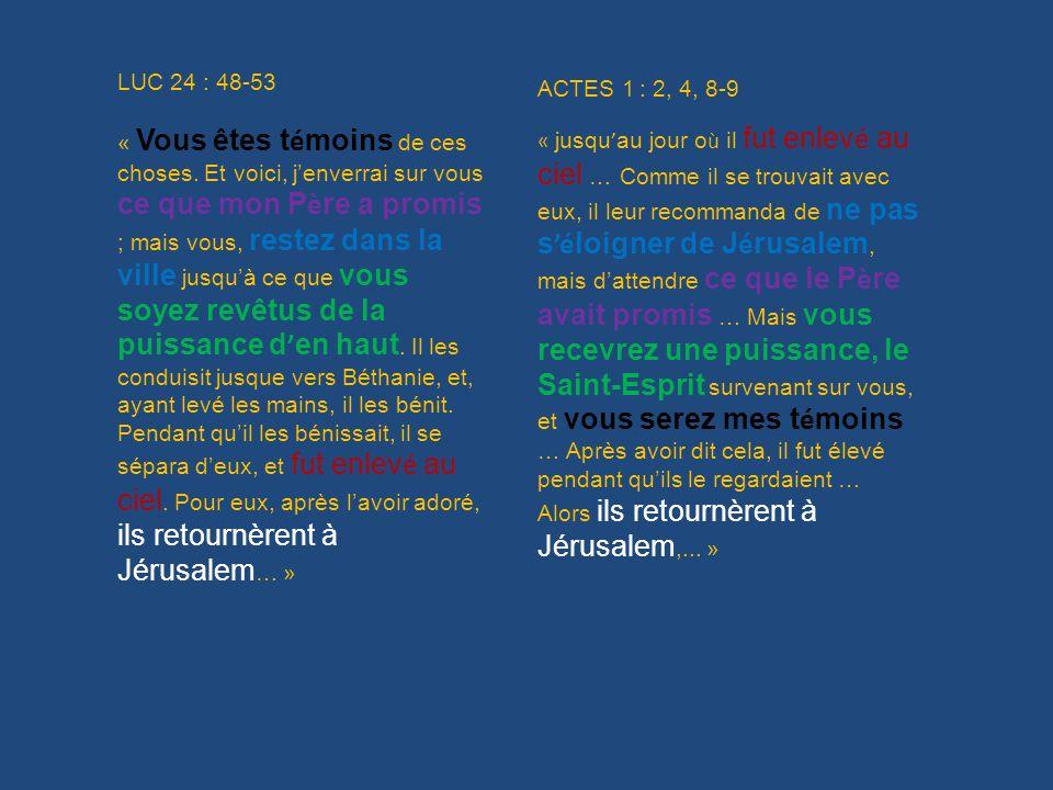 ACTES 1 : 2, 4, 8-9 « jusqu au jour o ù il fut enlev é au ciel … Comme il se trouvait avec eux, il leur recommanda de ne pas s é loigner de J é rusale