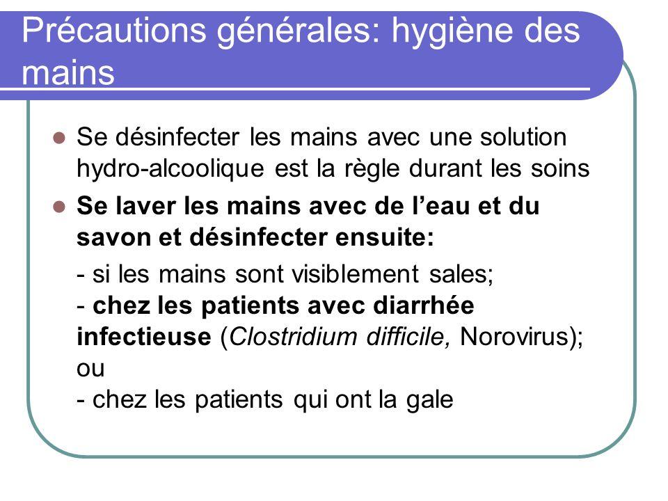 Précautions générales: hygiène des mains Se désinfecter les mains avec une solution hydro-alcoolique est la règle durant les soins Se laver les mains