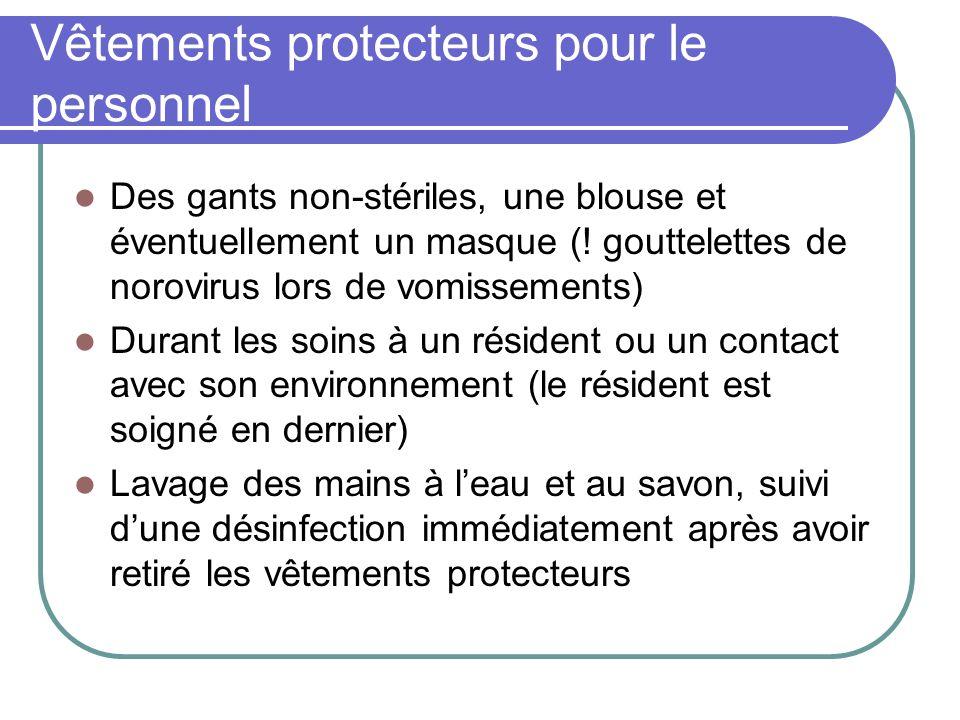 Vêtements protecteurs pour le personnel Des gants non-stériles, une blouse et éventuellement un masque (! gouttelettes de norovirus lors de vomissemen