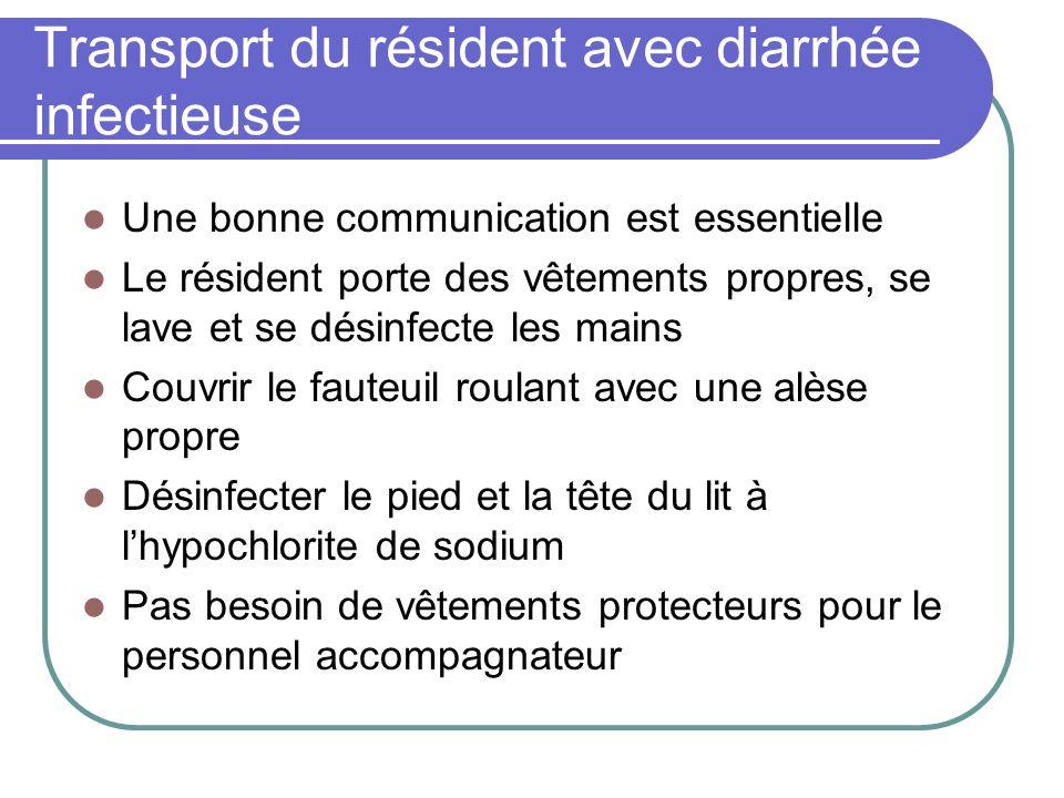 Transport du résident avec diarrhée infectieuse Une bonne communication est essentielle Le résident porte des vêtements propres, se lave et se désinfe