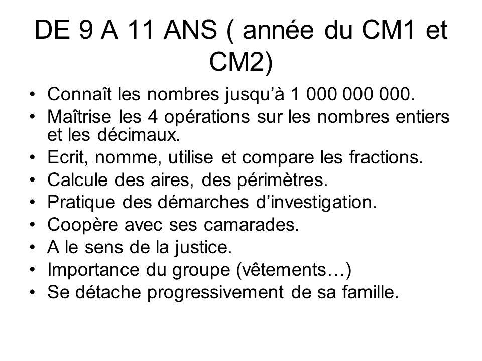 DE 9 A 11 ANS ( année du CM1 et CM2) Connaît les nombres jusquà 1 000 000 000. Maîtrise les 4 opérations sur les nombres entiers et les décimaux. Ecri