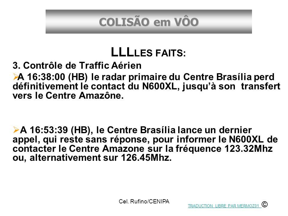 COLISÃO em VÔO Cel. Rufino/CENIPA LLL LES FAITS: 3. Contrôle de Traffic Aérien A 16:38:00 (HB) le radar primaire du Centre Brasília perd définitivemen