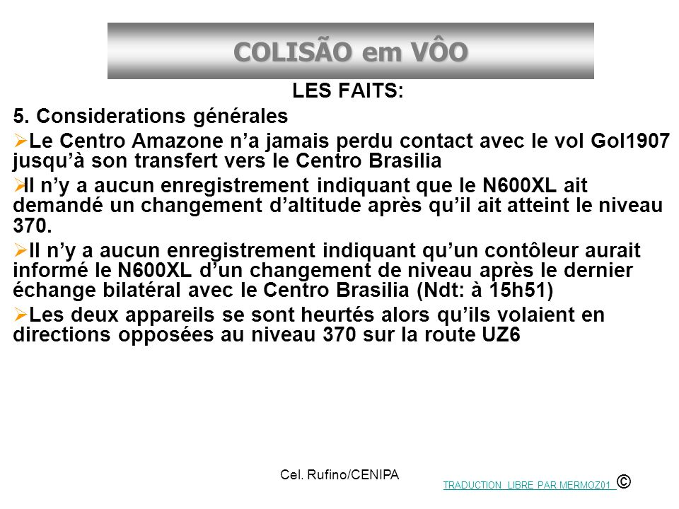 COLISÃO em VÔO Cel. Rufino/CENIPA LES FAITS: 5. Considerations générales Le Centro Amazone na jamais perdu contact avec le vol Gol1907 jusquà son tran