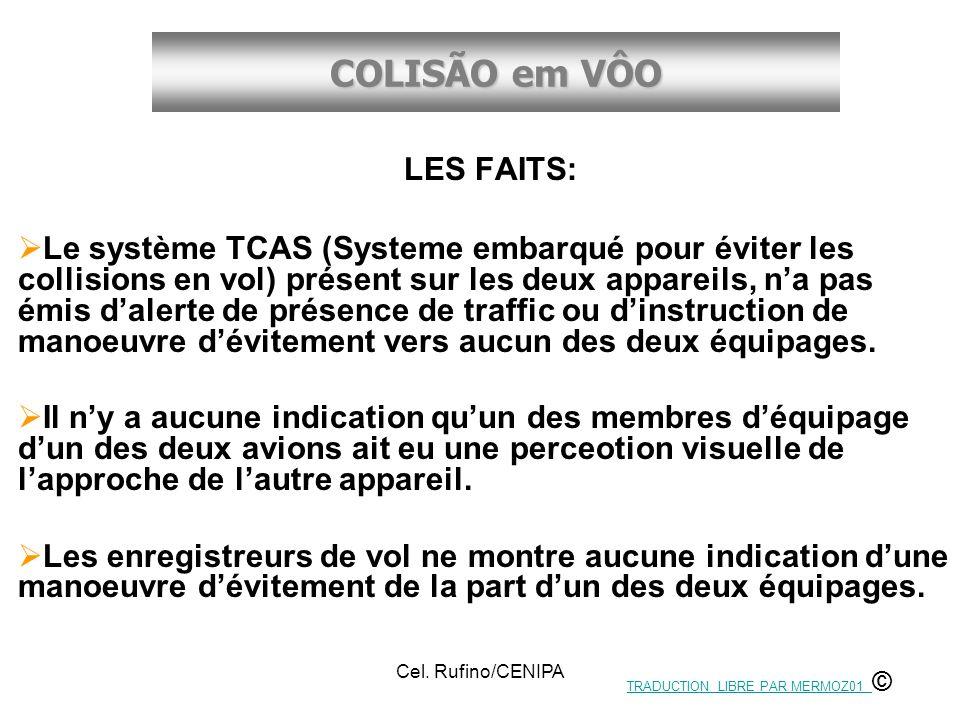 COLISÃO em VÔO Cel. Rufino/CENIPA LES FAITS: Le système TCAS (Systeme embarqué pour éviter les collisions en vol) présent sur les deux appareils, na p