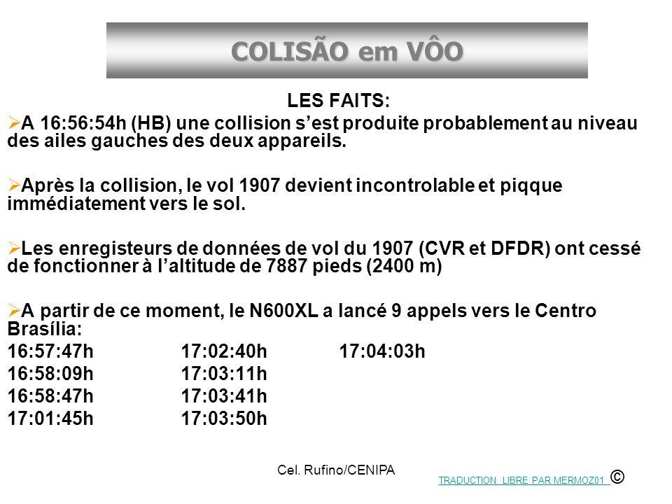 COLISÃO em VÔO Cel. Rufino/CENIPA LES FAITS: A 16:56:54h (HB) une collision sest produite probablement au niveau des ailes gauches des deux appareils.