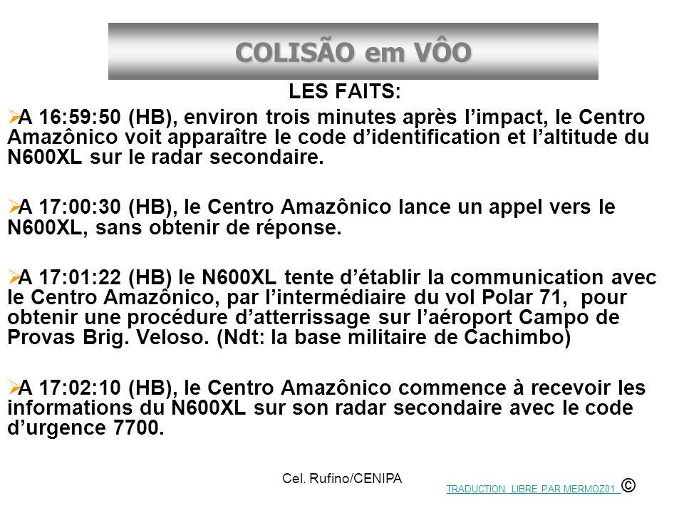 COLISÃO em VÔO Cel. Rufino/CENIPA LES FAITS: A 16:59:50 (HB), environ trois minutes après limpact, le Centro Amazônico voit apparaître le code didenti