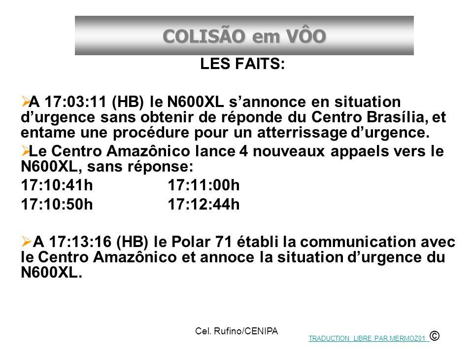 COLISÃO em VÔO Cel. Rufino/CENIPA LES FAITS: A 17:03:11 (HB) le N600XL sannonce en situation durgence sans obtenir de réponde du Centro Brasília, et e