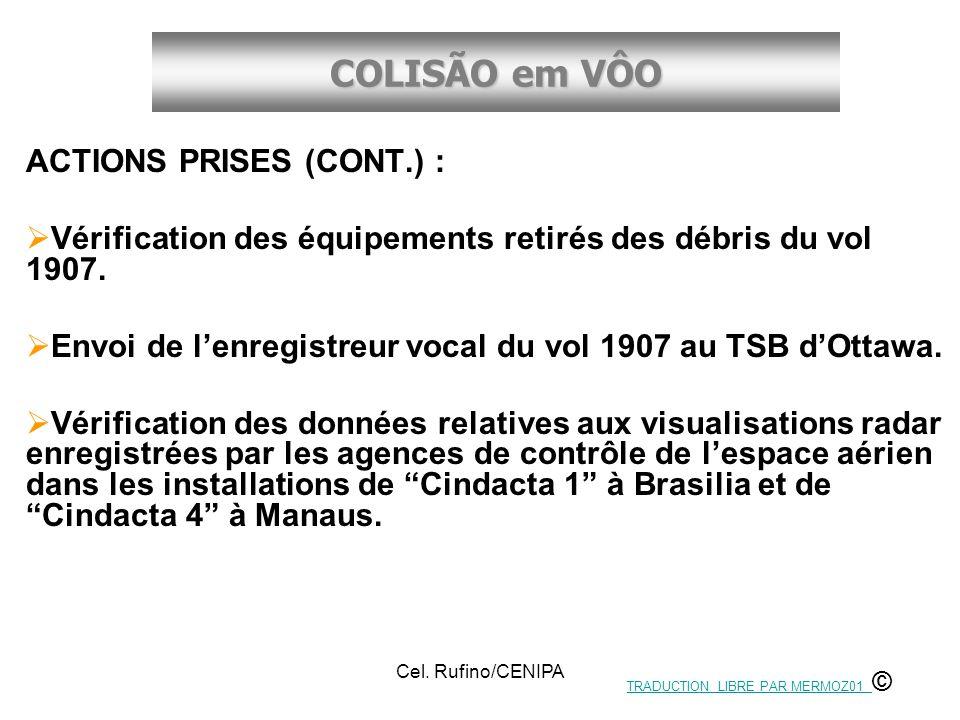 COLISÃO em VÔO Cel. Rufino/CENIPA ACTIONS PRISES (CONT.) : Vérification des équipements retirés des débris du vol 1907. Envoi de lenregistreur vocal d