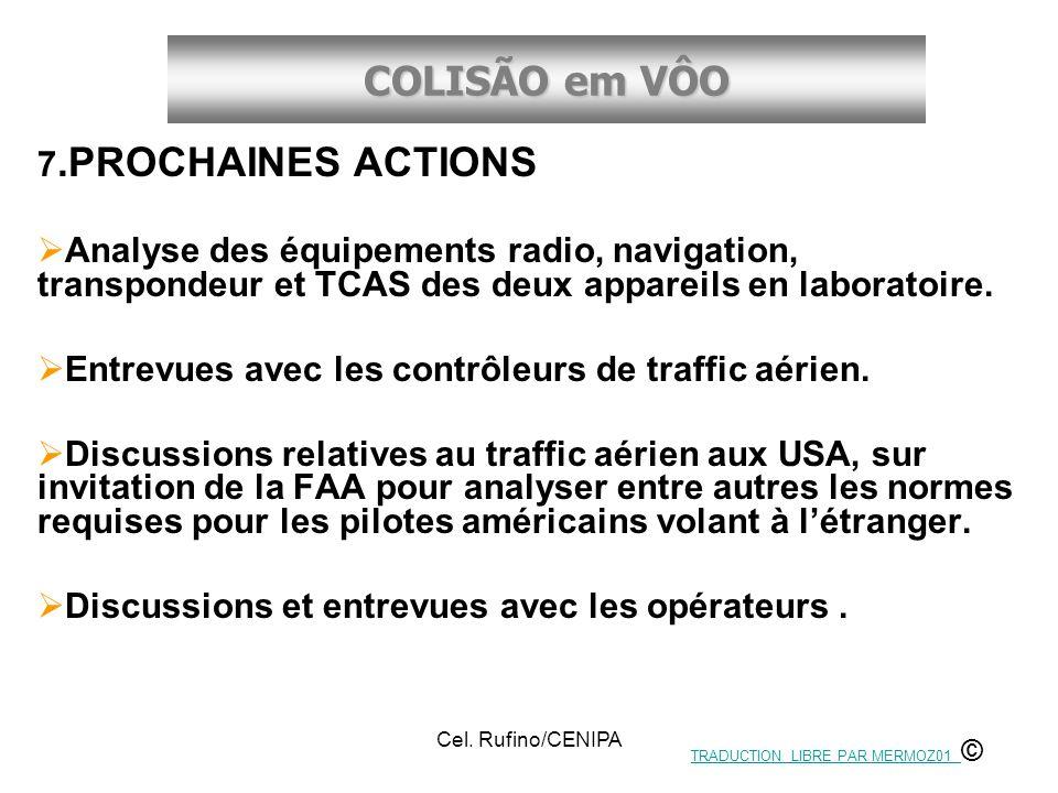 COLISÃO em VÔO Cel. Rufino/CENIPA 7.PROCHAINES ACTIONS Analyse des équipements radio, navigation, transpondeur et TCAS des deux appareils en laboratoi