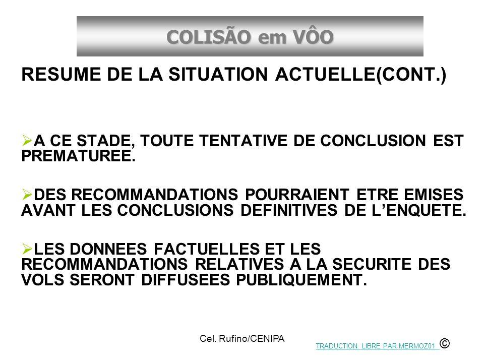 COLISÃO em VÔO Cel. Rufino/CENIPA RESUME DE LA SITUATION ACTUELLE(CONT.) A CE STADE, TOUTE TENTATIVE DE CONCLUSION EST PREMATUREE. DES RECOMMANDATIONS