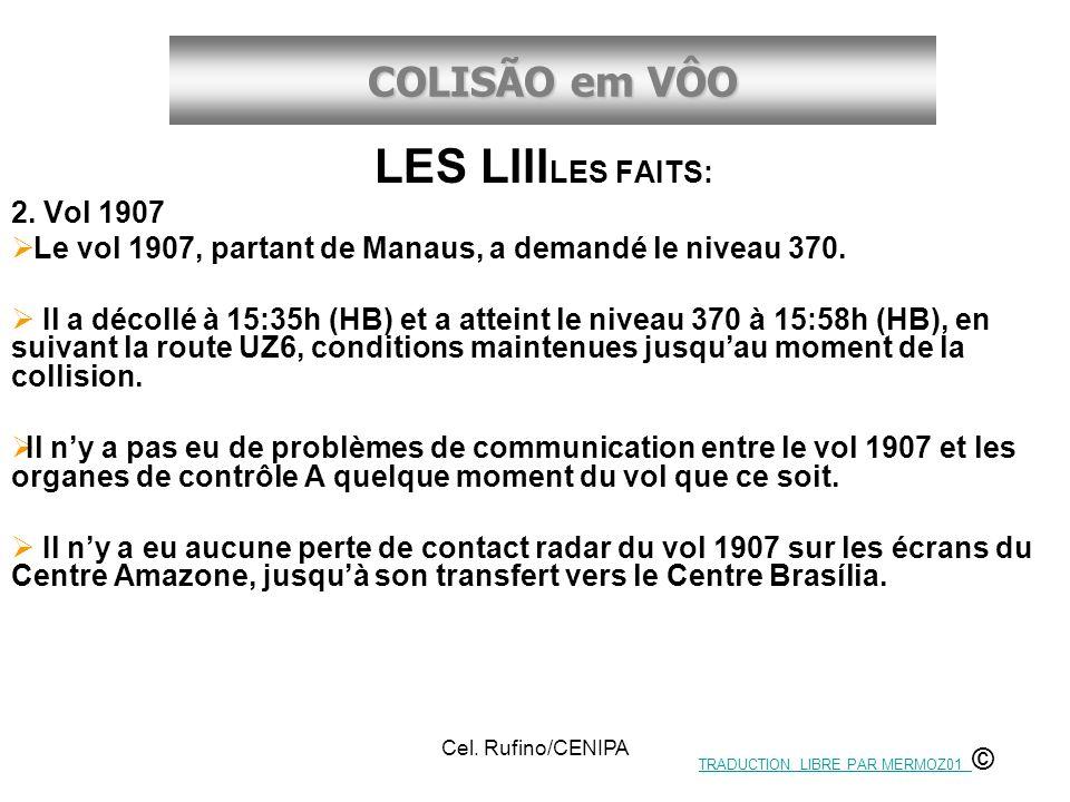 COLISÃO em VÔO Cel. Rufino/CENIPA LES Llll LES FAITS: 2. Vol 1907 Le vol 1907, partant de Manaus, a demandé le niveau 370. Il a décollé à 15:35h (HB)