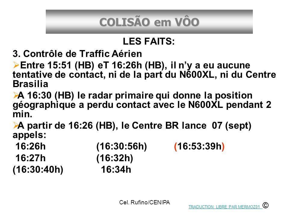 COLISÃO em VÔO Cel. Rufino/CENIPA LES FAITS: 3. Contrôle de Traffic Aérien Entre 15:51 (HB) eT 16:26h (HB), il ny a eu aucune tentative de contact, ni