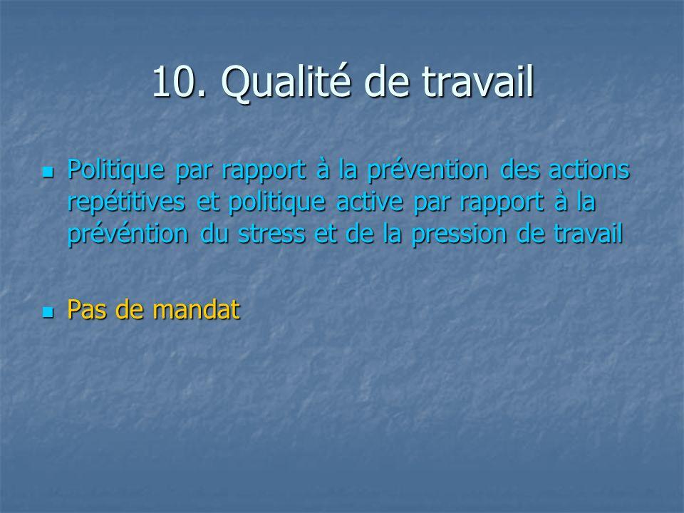 10. Qualité de travail Politique par rapport à la prévention des actions repétitives et politique active par rapport à la prévéntion du stress et de l