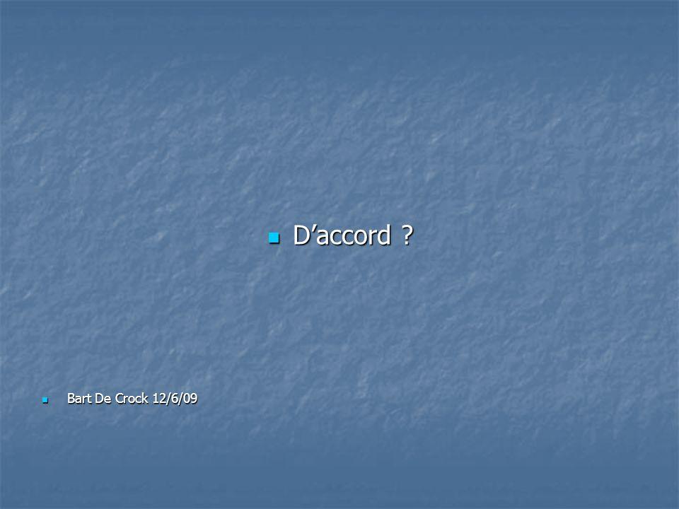 Daccord ? Daccord ? Bart De Crock 12/6/09 Bart De Crock 12/6/09