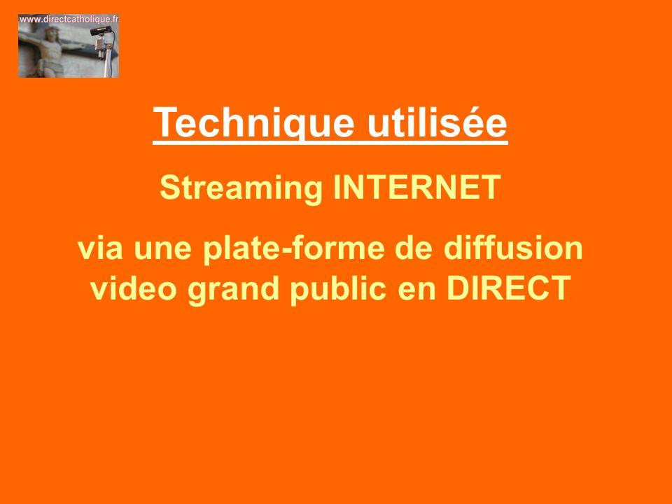 Technique utilisée Streaming INTERNET via une plate-forme de diffusion video grand public en DIRECT