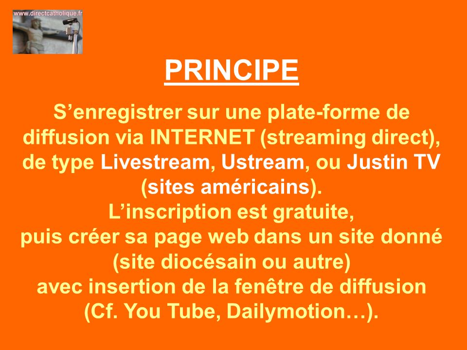 PRINCIPE Senregistrer sur une plate-forme de diffusion via INTERNET (streaming direct), de type Livestream, Ustream, ou Justin TV (sites américains).