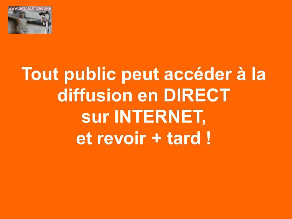 Tout public peut accéder à la diffusion en DIRECT sur INTERNET, et revoir + tard !