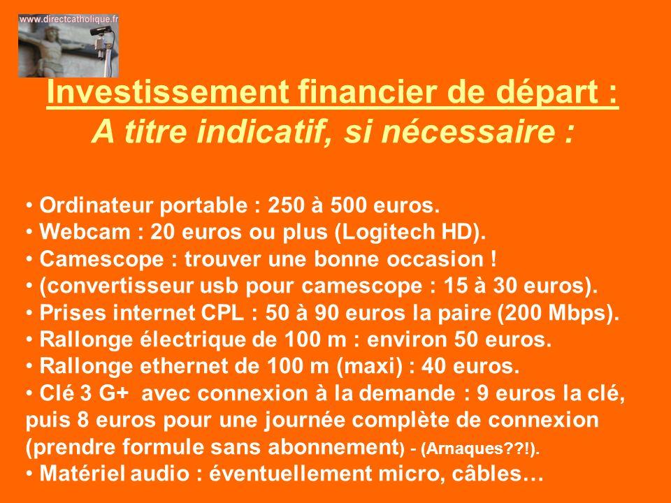 Investissement financier de départ : A titre indicatif, si nécessaire : Ordinateur portable : 250 à 500 euros. Webcam : 20 euros ou plus (Logitech HD)