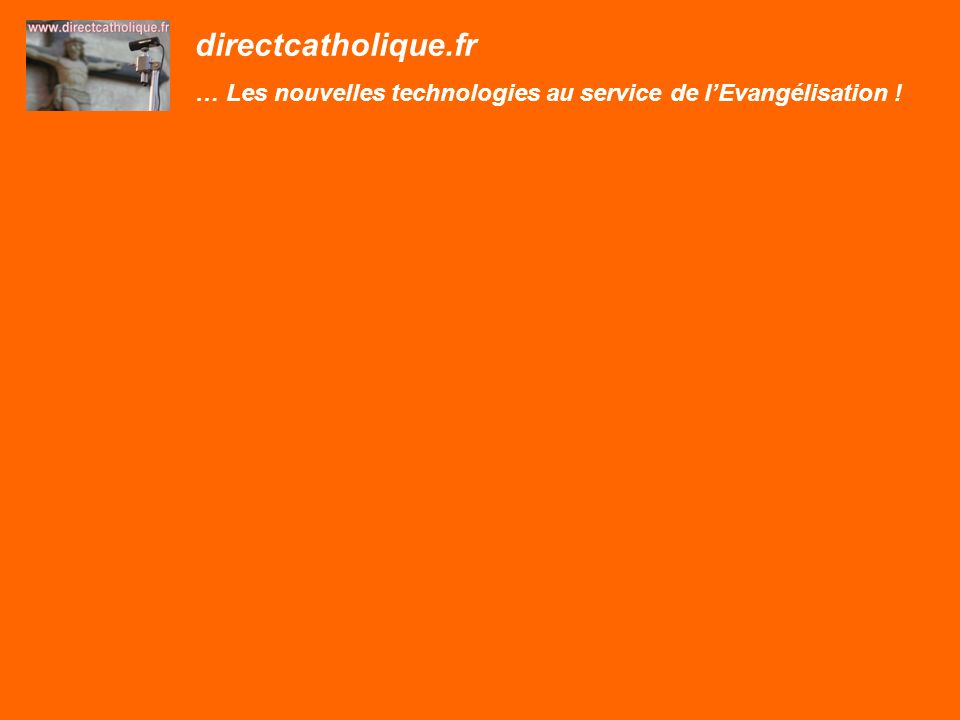 directcatholique.fr … Les nouvelles technologies au service de lEvangélisation !