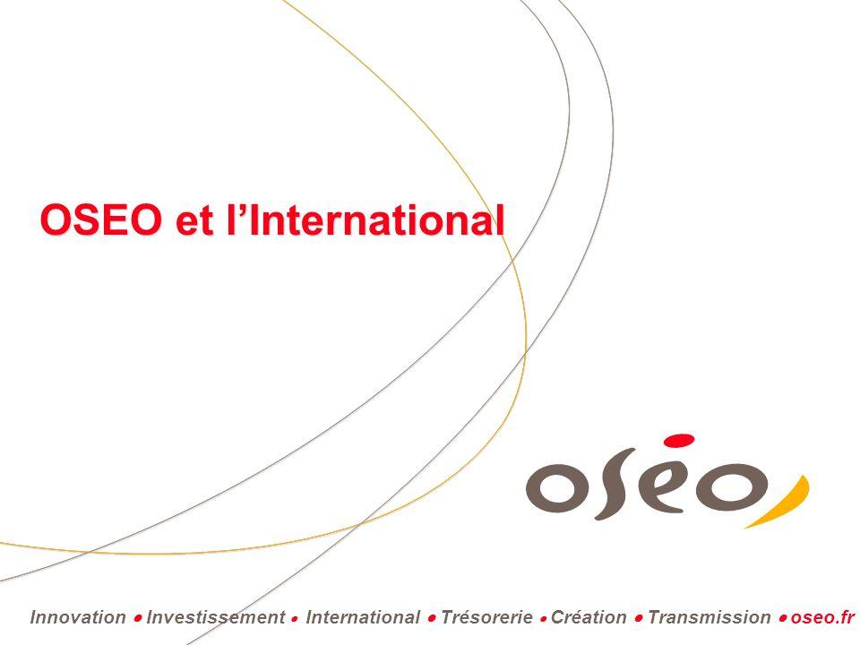 Innovation Investissement International Trésorerie Création Transmission oseo.fr OSEO et lInternational