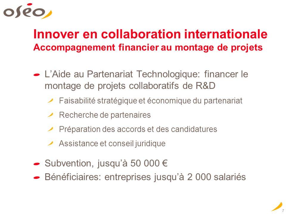 7 Innover en collaboration internationale Accompagnement financier au montage de projets LAide au Partenariat Technologique: financer le montage de pr