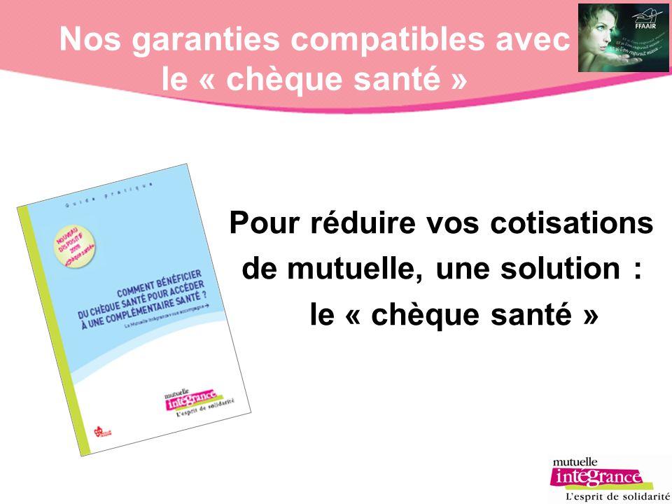 Nos garanties compatibles avec le « chèque santé » Pour réduire vos cotisations de mutuelle, une solution : le « chèque santé »