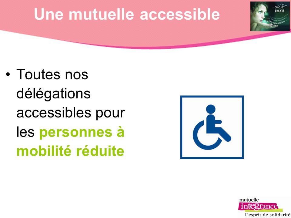 Une mutuelle accessible Toutes nos délégations accessibles pour les personnes à mobilité réduite