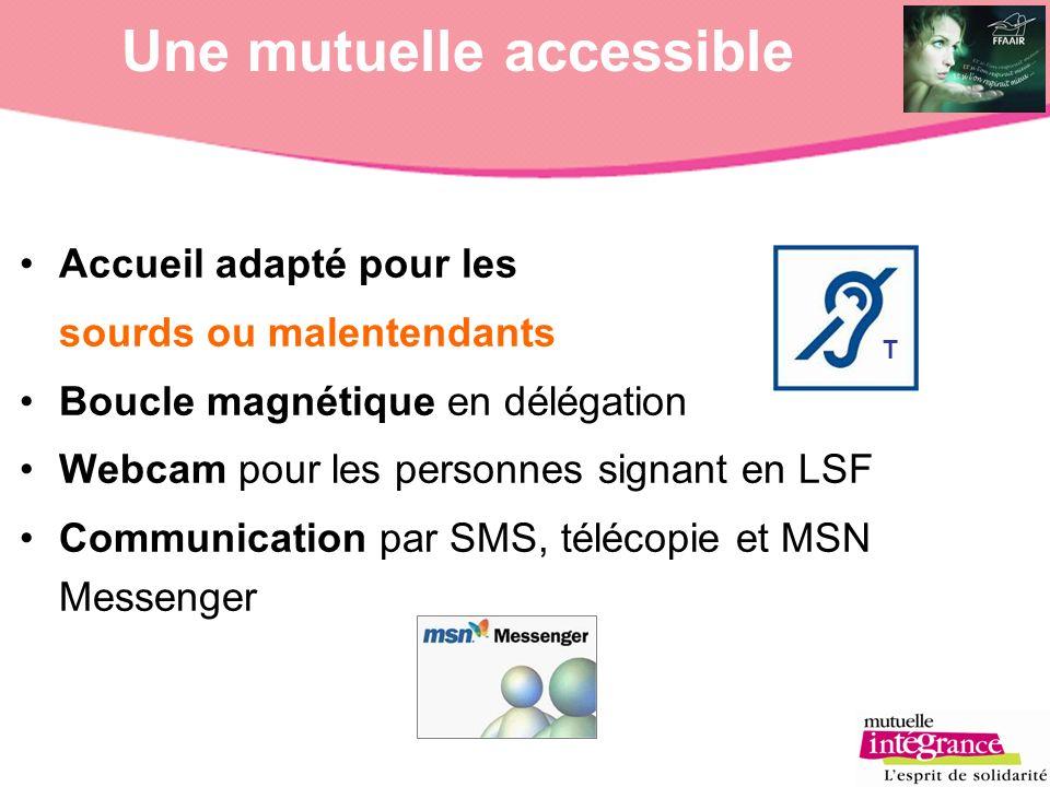 Une mutuelle accessible Accueil adapté pour les sourds ou malentendants Boucle magnétique en délégation Webcam pour les personnes signant en LSF Commu