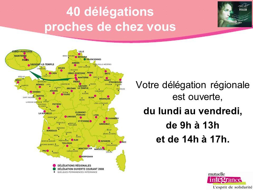 40 délégations proches de chez vous Votre délégation régionale est ouverte, du lundi au vendredi, de 9h à 13h et de 14h à 17h.