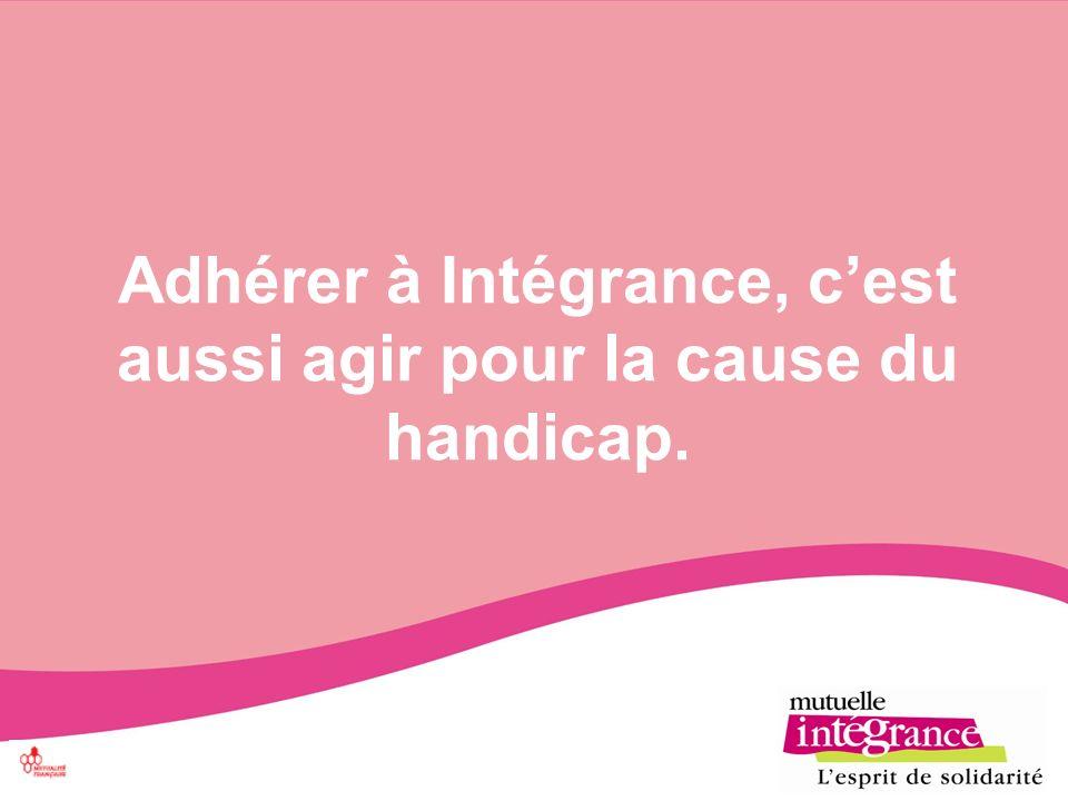 Adhérer à Intégrance, cest aussi agir pour la cause du handicap.