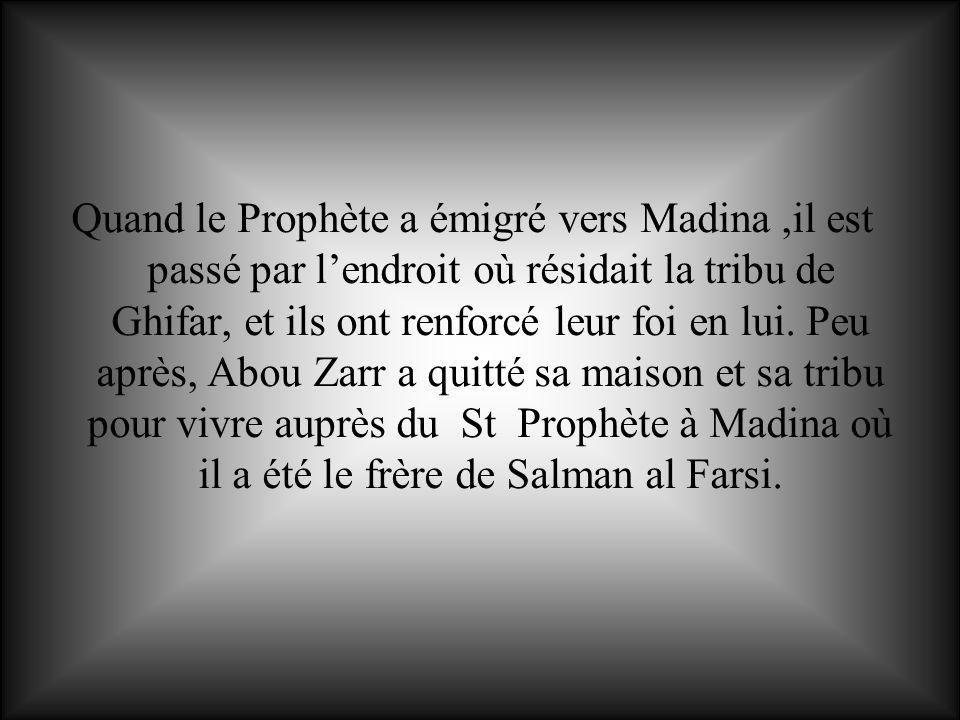 Quand le Prophète a émigré vers Madina,il est passé par lendroit où résidait la tribu de Ghifar, et ils ont renforcé leur foi en lui. Peu après, Abou