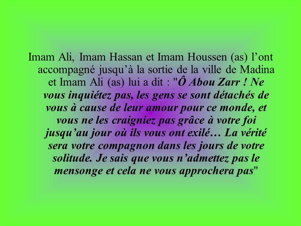 Imam Ali, Imam Hassan et Imam Houssen (as) lont accompagné jusquà la sortie de la ville de Madina et Imam Ali (as) lui a dit :