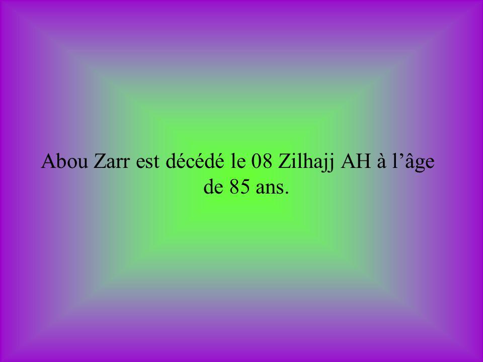 Abou Zarr est décédé le 08 Zilhajj AH à lâge de 85 ans.