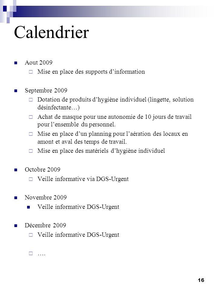 Calendrier Aout 2009 Mise en place des supports dinformation Septembre 2009 Dotation de produits dhygiène individuel (lingette, solution désinfectante