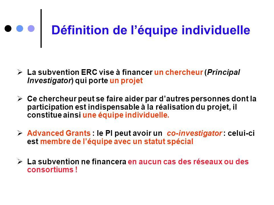 Définition de léquipe individuelle La subvention ERC vise à financer un chercheur (Principal Investigator) qui porte un projet Ce chercheur peut se fa