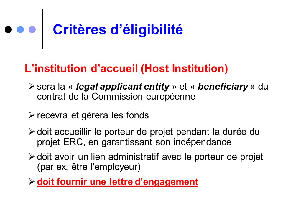 Critères déligibilité Linstitution daccueil (Host Institution) sera la « legal applicant entity » et « beneficiary » du contrat de la Commission europ