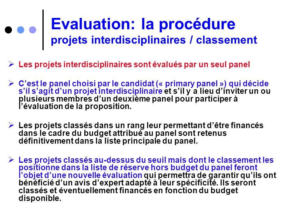Evaluation: la procédure projets interdisciplinaires / classement Les projets interdisciplinaires sont évalués par un seul panel Cest le panel choisi